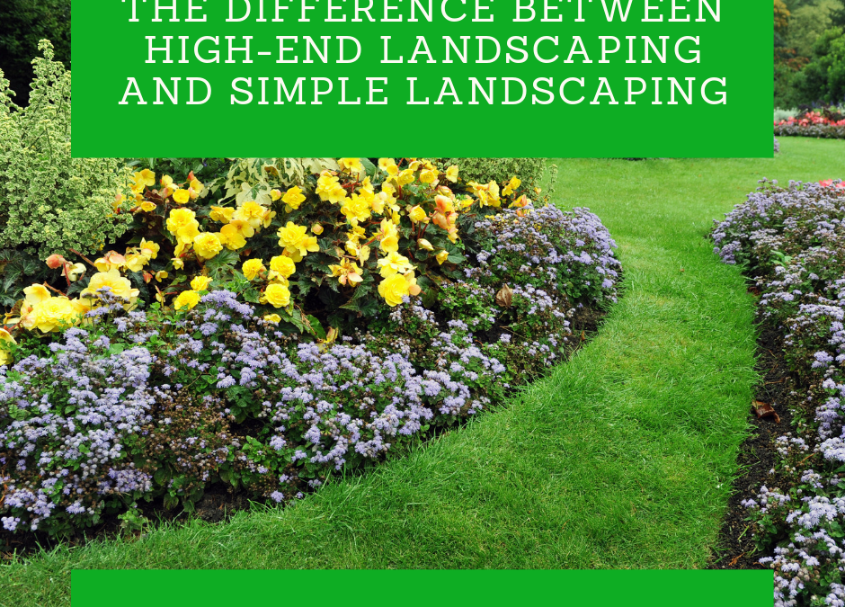 The difference between high-end landscaping and simple landscaping